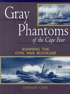 Gray Phantoms of the Cape Fear: Running the Civil War Blockade - D. Carr [eBook]