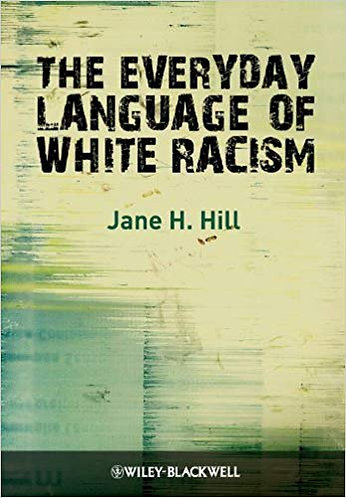 The Everyday Language of White Racism by Jane H. Hill [eBook]