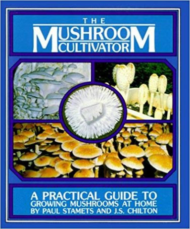 The Mushroom Cultivator: A Practical Guide to Growing at Home by Paul Stamets