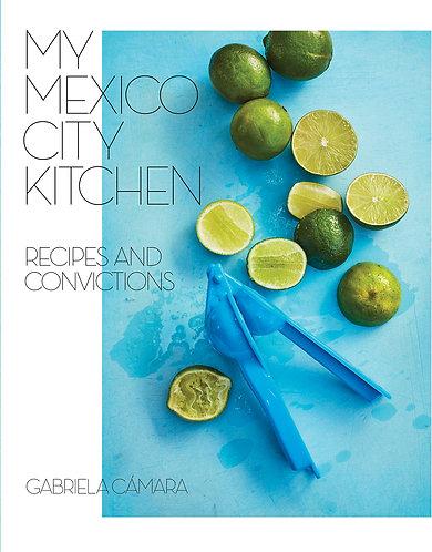 My Mexico City Kitchen: Recipes and Convictionsby Gabriela Camara [eBook]