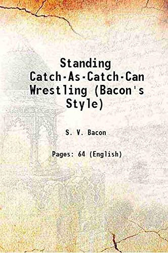 Standing Catch-As-Catch-Can Wrestling by S.V. Bacon [eBook]