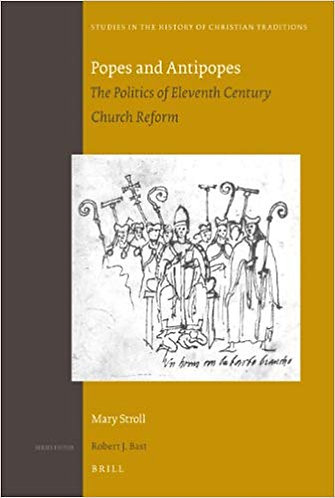 Popes and Antipopes: The Politics of Eleventh Century Church Reform by M. Stroll