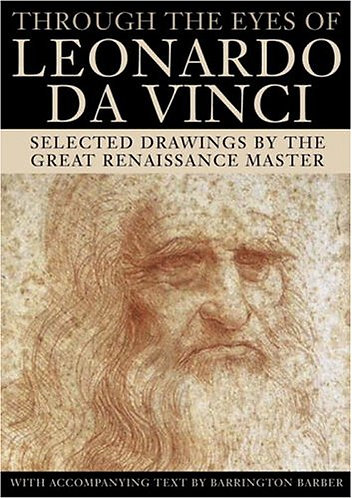 Through the Eyes of Leonardo Da Vinci: Selected Drawings with Commentaries [PDF]