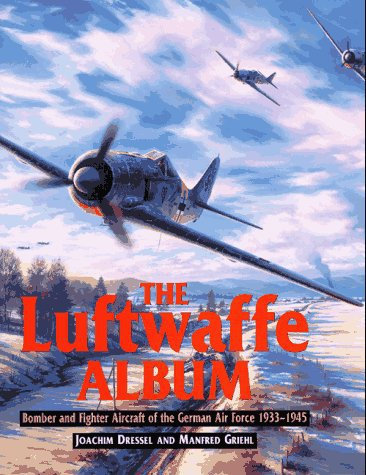 The Luftwaffe Album Fighters and Bombers of the German Air Force 1933-1945