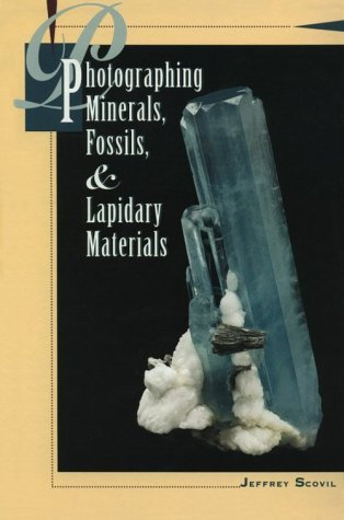 Photographing Minerals, Fossils, and Lapidary Materials by J.. Scovil [eBook]