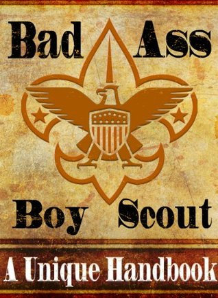 Bad Ass Boy Scout: An Outdoor Survival Skills Guide by Seth Walker [eBook]