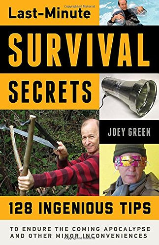 Last-Minute Survival Secrets: 128 Tips to Endure the Coming Apocalypse [eBook]