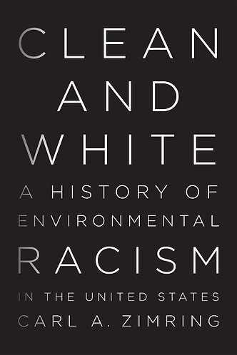 Clean and White: A History of Environmental Racism in the United States [eBook]