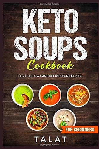 KETO Soups Cookbook; High Fat Low Carb Recipes for Fat Loss [eBook] Talat Akhtar