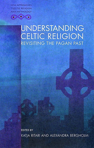Understanding Celtic Religion: Revisiting the Pagan Past [PDF eBook]