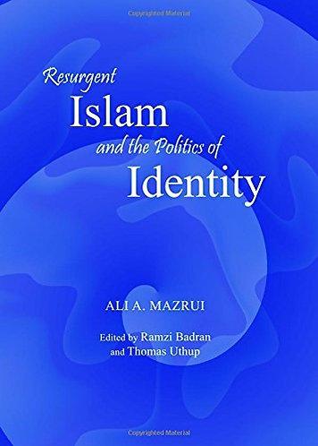 Resurgent Islam and the Politics of Identity by Ali A. Mazrui [eBook]