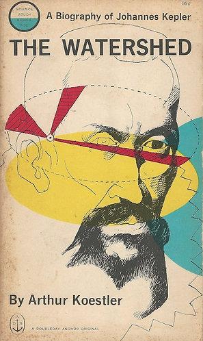 The Watershed : A Biography of Johannes Kepler by Arthur Koestler [eBook]
