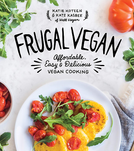 Frugal Vegan: Affordable, Easy & Delicious Vegan Cooking by Katie Koteen [eBook]