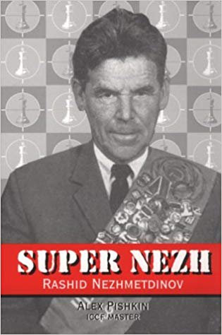 Super Nezh : Rashid Nezhmetdinov Chess Assassin by Alex Pishkin [PDF]