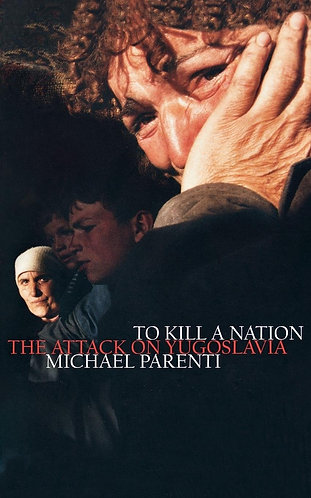To Kill a Nation: The Attack on Yugoslavia by Michael Parenti [eBook]