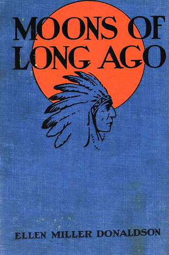 Moons Of Long Ago: Old Indian Tales by Ellen Miller Donaldson [eBook]
