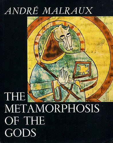 The Metamorphosis of the Gods by Andre Malraux [eBook]