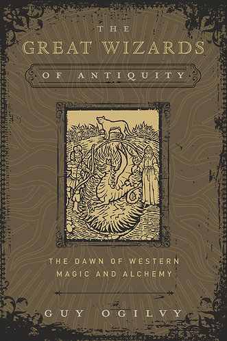 The Great Wizards of Antiquity: The Dawn of Western Magic and Alchemy [eBook]