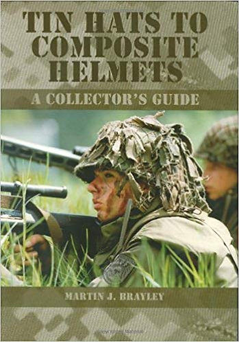 Tin Hats to Composite Helmets : A Collector's Guide by Martin J. Brayley [eBook]