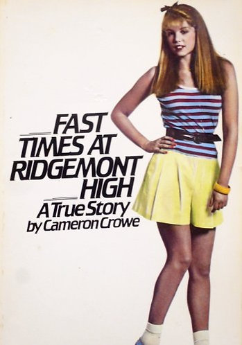 Fast Times at Ridgemont High: A True Story by Cameron Crowe