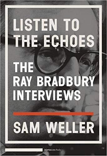 Listen to the Echoes : The Ray Bradbury Interviews by Sam Weller [eBook]