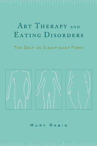 Art Therapy and Eating Disorders: The Self as Significant Form [PDF eBook]