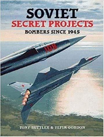 Soviet Secret Projects Bombers Since 1945 by Tony Buttler & Gordon - History of