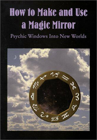 How to Make and Use a Magic Mirror: Psychic Windows Into New Worlds [eBook]