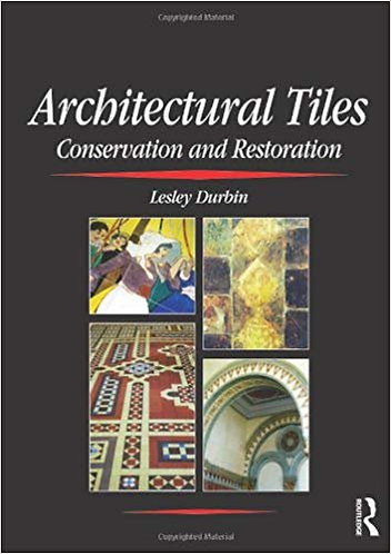 Architectural Tiles Conservation and Restoration (1st ed) by Lesley Durbin [PDF]