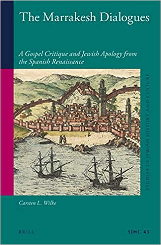 The Marrakesh Dialogues: A Gospel Critique and Jewish Apology from the Spanish..