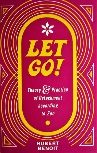 Let go! Theory & Practice of Detachment According to Zen - Hubert Benoit [eBook]