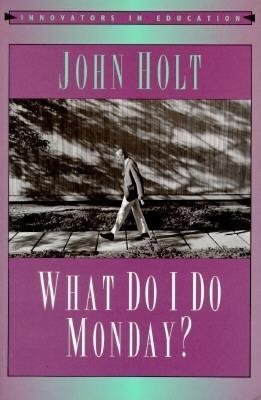 What Do I Do Monday? (Innovators in Education) by John Holt [eBook]