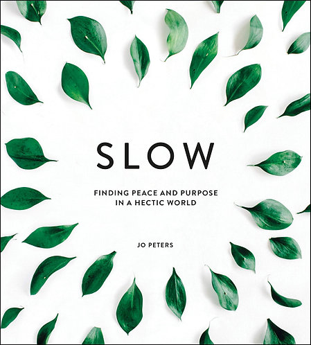 Slow: Finding Peace and Purpose in a Hectic World [eBook] Jo Peters