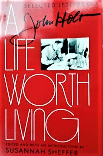 A Life Worth Living: The Selected Letters of John Holt [eBook]
