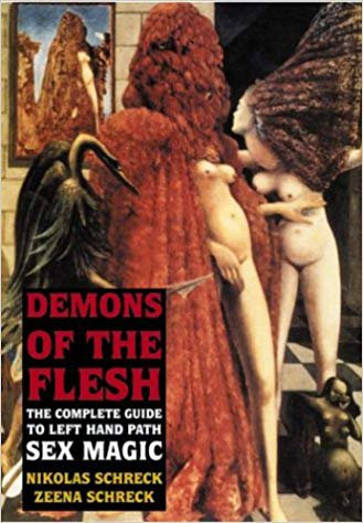 Demons of the Flesh: The Complete Guide to Left-Hand Path Sex Magic by Schreck