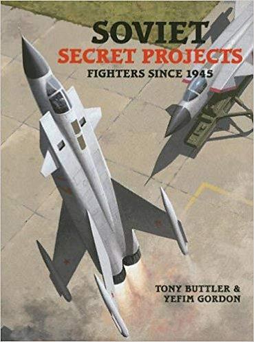 Soviet Secret Projects: Fighters Since 1945, Vol. 2 by Tony Buttler - History of