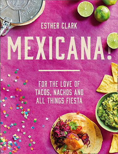 Mexicana! For the Love of Tacos, Nachos and All Things Fiesta by Esther Clark