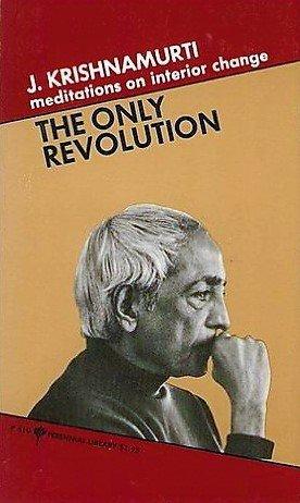 The Only Revolution (Meditations on Interior Change) by J. Krishnamurti [eBook]