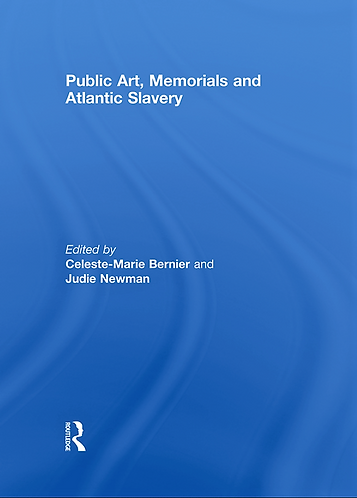 Public Art, Memorials and Atlantic Slavery [eBook] Celeste-Marie Bernier