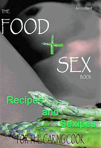 The Food and Sex Book; Recipes and Sexipes for the Caring Cook [eBook]