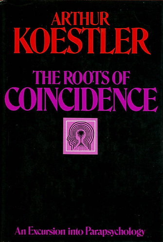The Roots of Coincidence : An Excursion into Parapsychology by Arthur Koestler