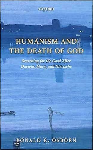 Humanism and the Death of God: Searching for the Good After Darwin, Marx [eBook]