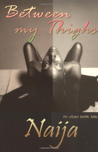 Between My Thighs: An Urban Erotic TalebyNaija [eBook]