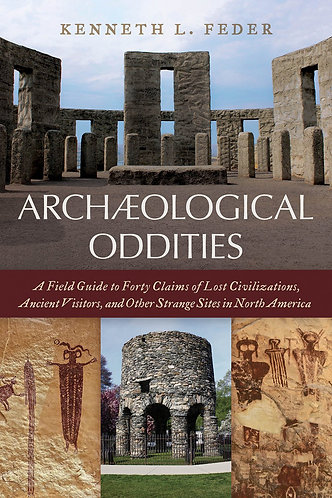 Archaeological Oddities: A Field Guide to Forty Claims of Lost Civilizations