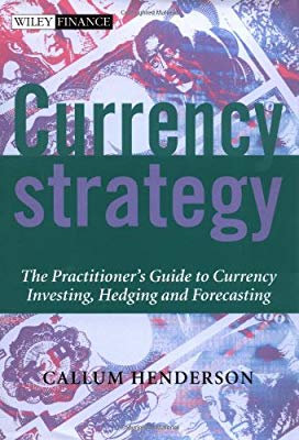 Currency Strategy The Practitioner's Guide to Investing, Hedging and Forecasting