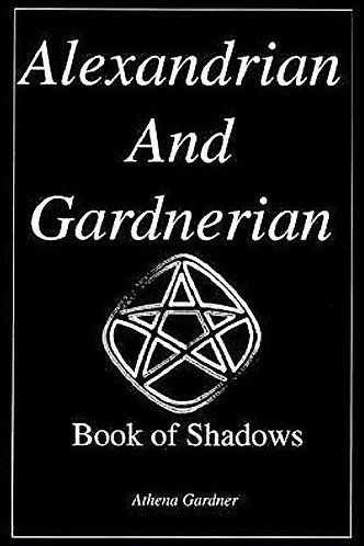 The Alexandrian and Gardnerian Book of Shadows (Wiccan Handbook) [eBook]