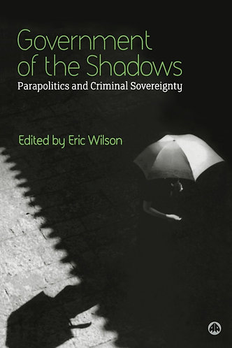 Government of the Shadows: Parapolitics and Criminal Sovereignty [eBook] Wilson