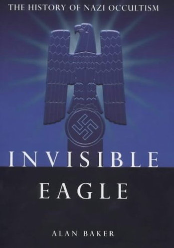 Invisible Eagle : The History of Nazi Occultism by Alan Baker [eBook]