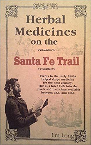 Herbal Medicines on the Santa Fe Trail - History/Botany Western Medicinal Plants
