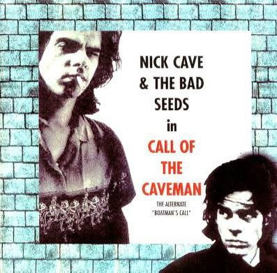 Nick Cave & the Bad Seeds – Call of the Caveman / Boatman's Call [Digital 320]